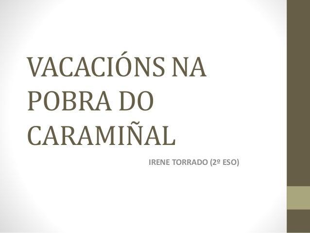 VACACIÓNS NA POBRA DO CARAMIÑAL IRENE TORRADO (2º ESO)
