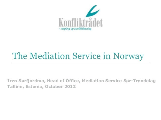 The Mediation Service in NorwayIren Sørfjordmo, Head of Office, Mediation Service Sør-TrøndelagTallinn, Estonia, October 2...