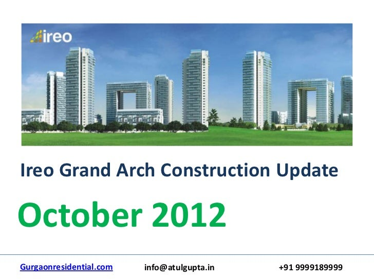Ireo Grand Arch Construction UpdateOctober 2012Gurgaonresidential.com   info@atulgupta.in   +91 9999189999