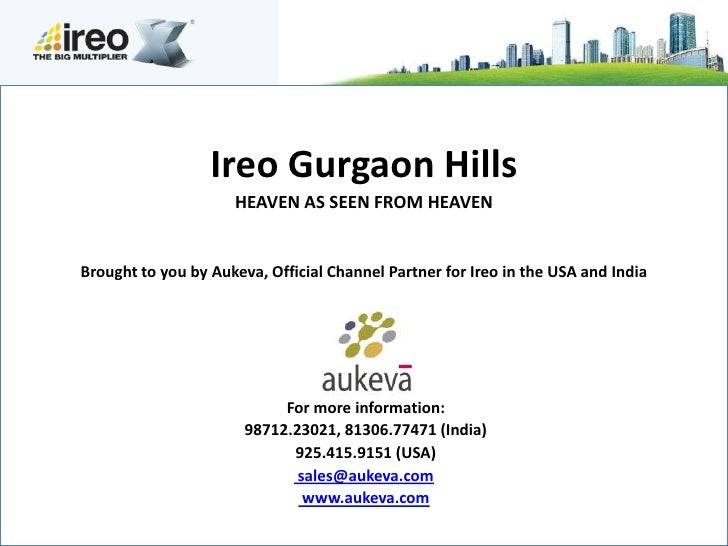 Ireo Gurgaon Hills                     HEAVEN AS SEEN FROM HEAVENBrought to you by Aukeva, Official Channel Partner for Ir...