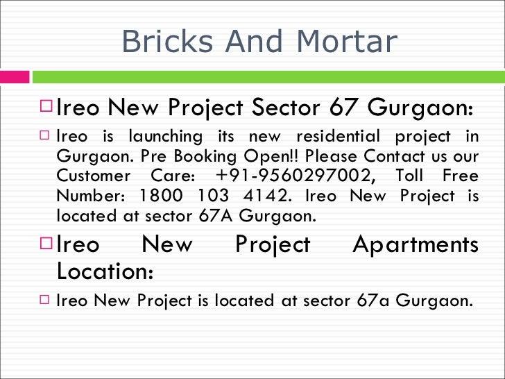 Bricks And Mortar <ul><li>Ireo New Project Sector 67 Gurgaon: </li></ul><ul><li>Ireo is launching its new residential proj...