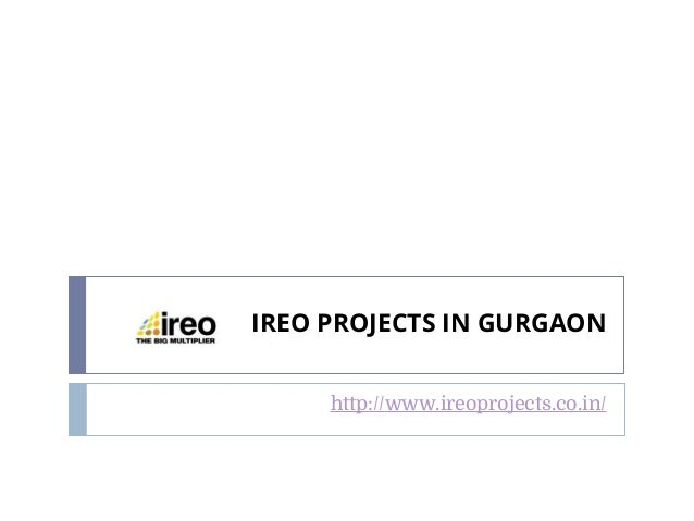 IREO PROJECTS IN GURGAON http://www.ireoprojects.co.in/