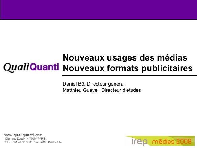1 www.qualiquanti.com 12bis, rue Desaix • 75015 PARIS Tel : +331.45.67.62.06 Fax : +331.45.67.41.44 Nouveaux usages des mé...