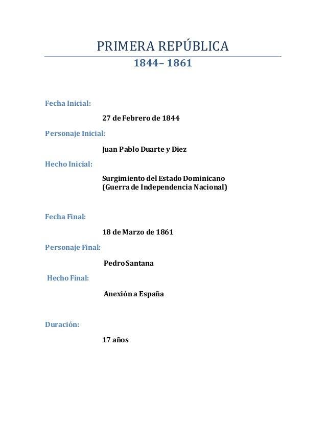 PRIMERA REPÚBLICA 1844– 1861 Fecha Inicial: 27 de Febrero de 1844 Personaje Inicial: Juan Pablo Duarte y Diez Hecho Inicia...