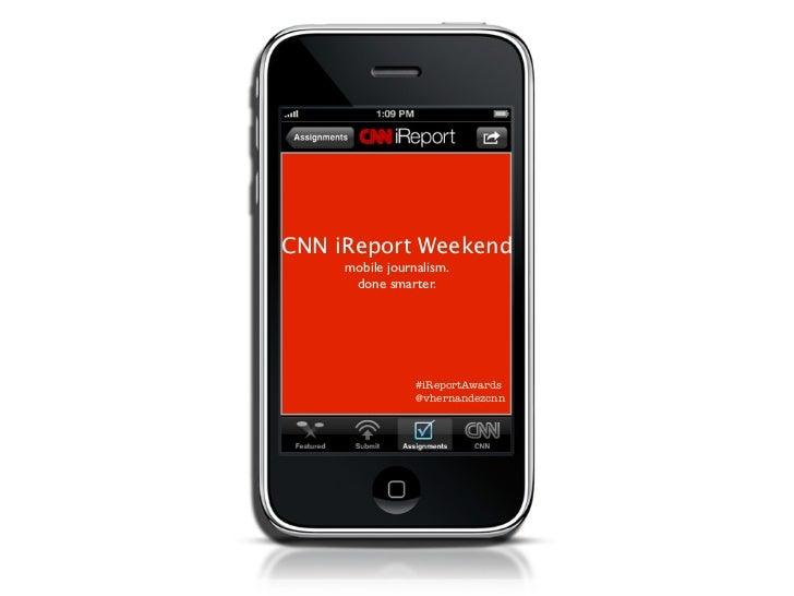 CNN iReport Weekend     mobile journalism.      done smarter.                 #iReportAwards                 @vhernandezcnn