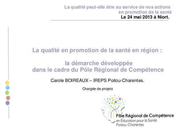 La qualité en promotion de la santé en région : la démarche développée dans le cadre du Pôle Régional de Compétence Carole...