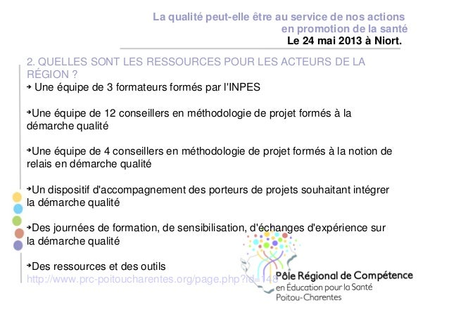 La qualité peut-elle être au service de nos actions en promotion de la santé Le 24 mai 2013 à Niort. 2. QUELLES SONT LES R...