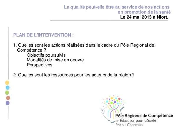 PLAN DE L'INTERVENTION : 1. Quelles sont les actions réalisées dans le cadre du Pôle Régional de Compétence ? Objectifs po...