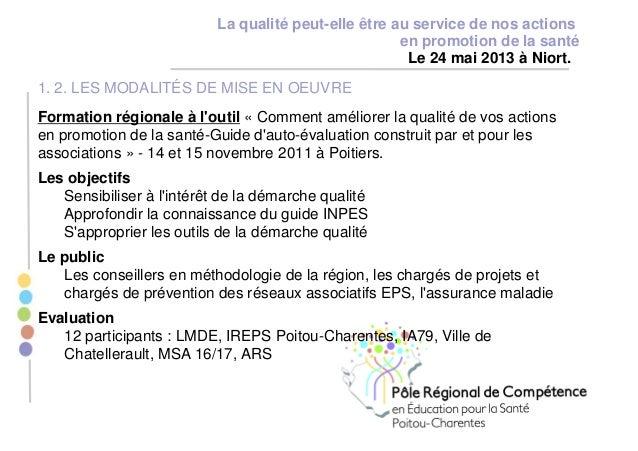 La qualité peut-elle être au service de nos actions en promotion de la santé Le 24 mai 2013 à Niort. 1. 2. LES MODALITÉS D...