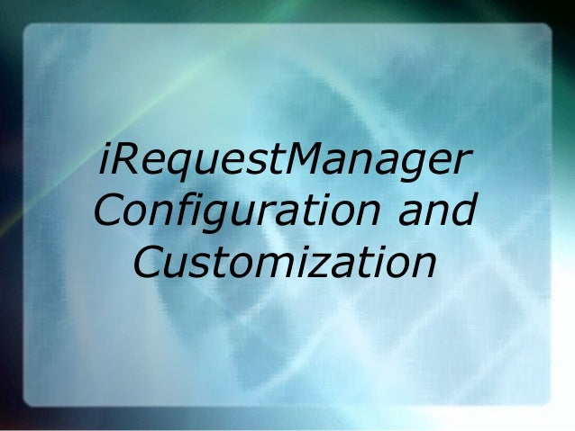 iRequestManager Configuration and Customization