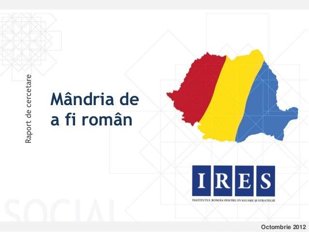 Raport de cercetare                      Mândria de                      a fi român                                   Octo...
