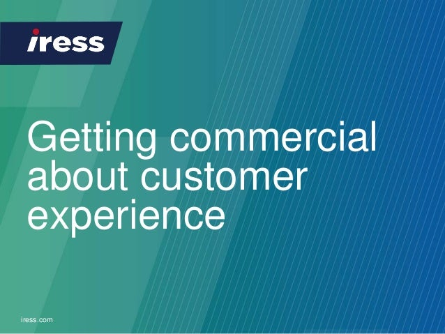 Getting commercial about customer experience iress.com