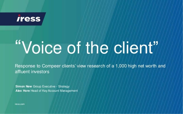 "iress.com iress.com ""Voice of the client"" Response to Compeer clients' view research of a 1,000 high net worth and affluen..."