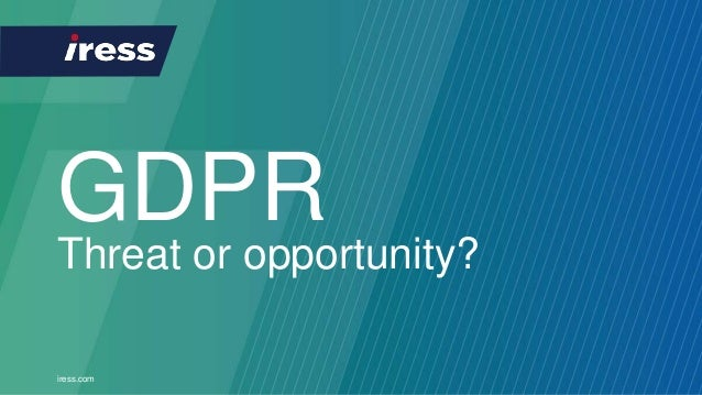 iress.com GDPR Threat or opportunity?