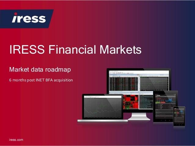IRESS Financial Markets iress.com 6 months post INET BFA acquisition Market data roadmap