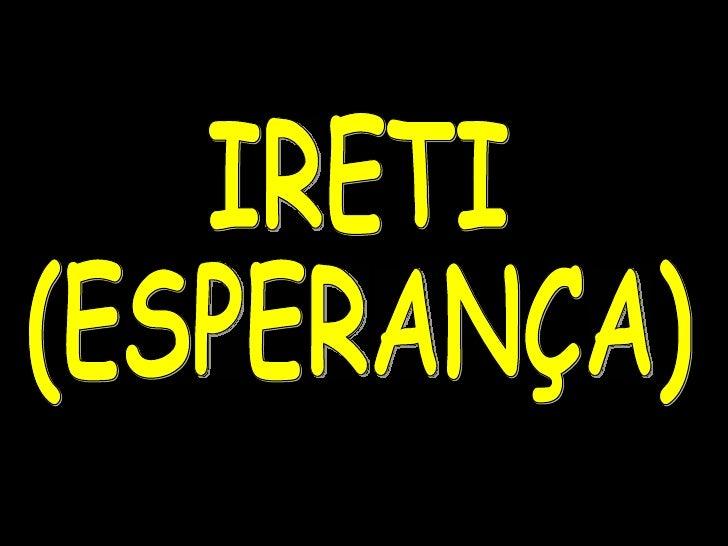 IRETI (ESPERANÇA)