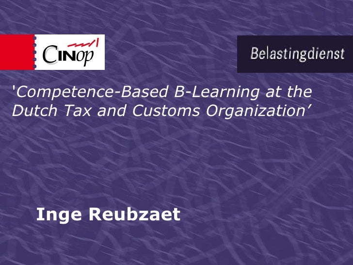 'Competence-Based B-Learning at the Dutch Tax and Customs Organization'       Inge Reubzaet