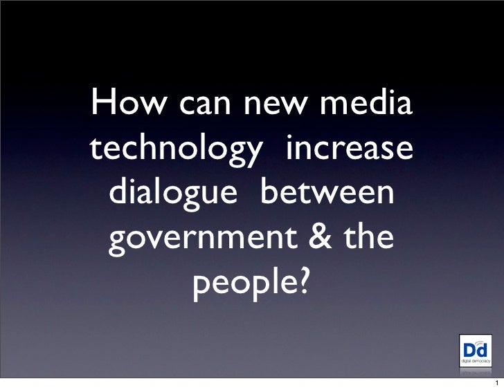 How can new media technology increase  dialogue between  government & the        people?                        1
