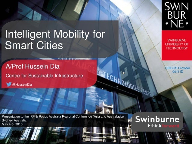 CRICOS Provider 00111D A/Prof Hussein Dia Centre for Sustainable Infrastructure @HusseinDia Intelligent Mobility for Smart...
