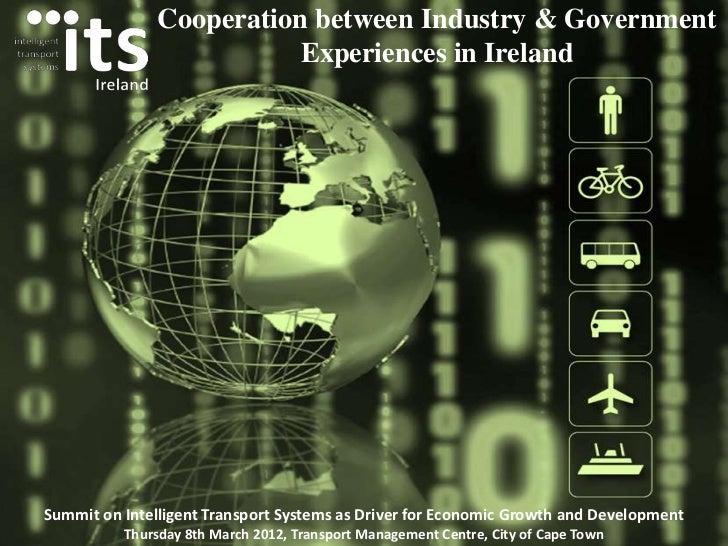 Cooperation between Industry & Government                          Experiences in IrelandSummit on Intelligent Transport S...