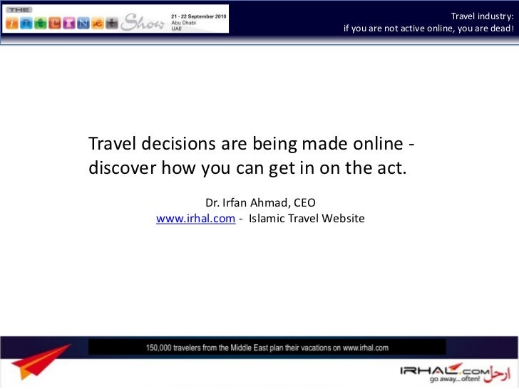 Travel industry:                                          if you are not active online, you are dead!Travel decisions are ...