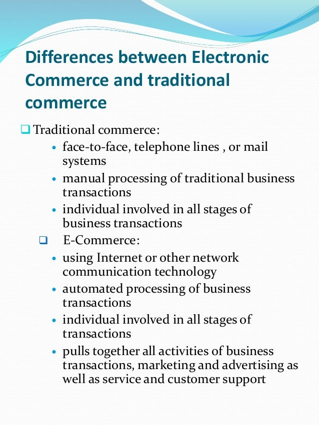 comparison between e business and traditional business Irjmst volume 2 issue 3 online issn 2250 - 1959 traditional commerce vs e-commerce by gagandeep kaur (research scholar) due to the exponential growth of internet, nature and structure of competition in traditional way of doing business and e-commerce has been changed dramatically in traditional.