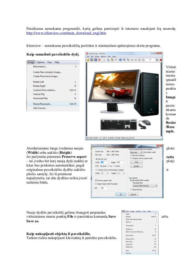 Pateikiama nemokama programėlė, kurią galima parsisiųsti iš interneto naudojant šią nuorodą: http://www.irfanview.com/main...