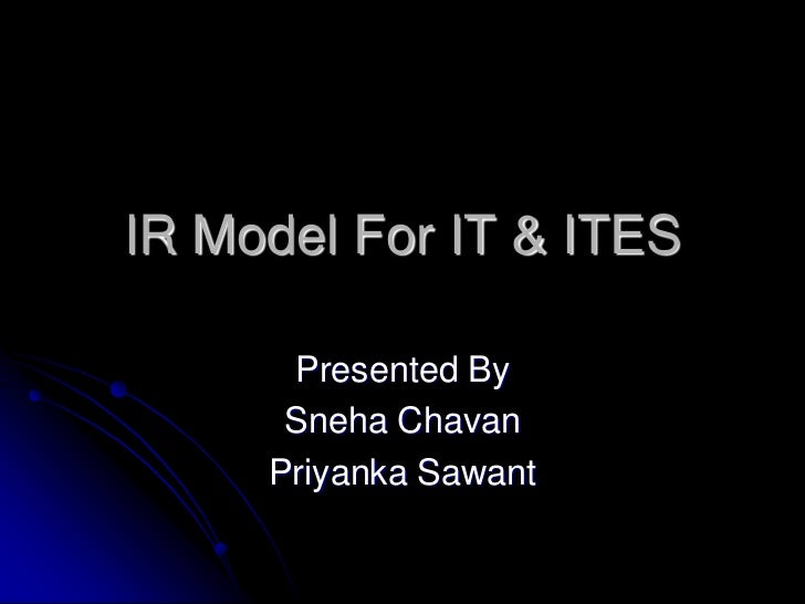 IR Model For IT & ITES      Presented By      Sneha Chavan     Priyanka Sawant