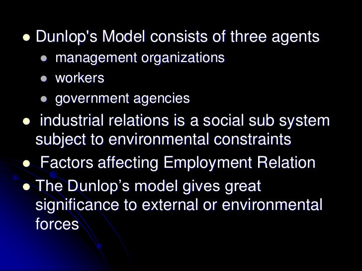    Dunlops Model consists of three agents       management organizations       workers       government agencies  ind...
