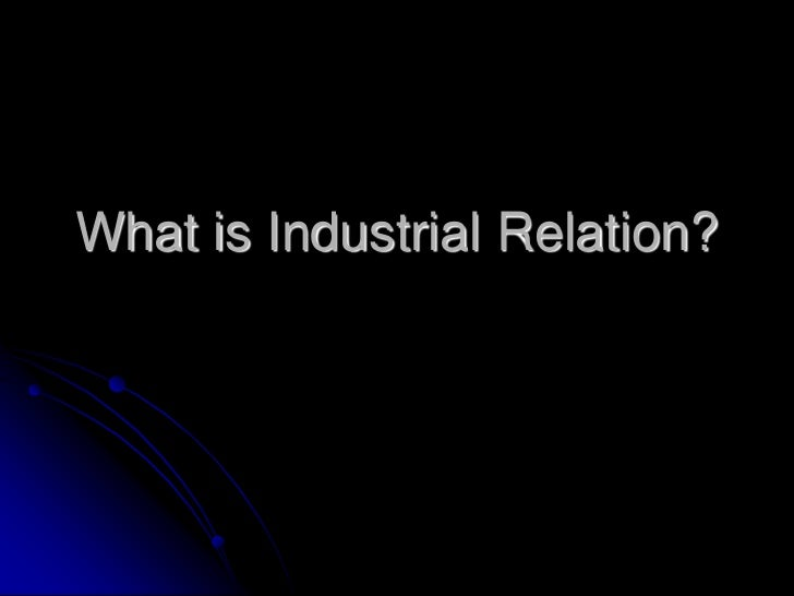 What is Industrial Relation?