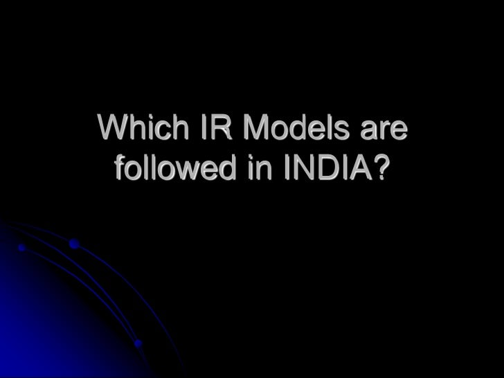 Which IR Models are followed in INDIA?