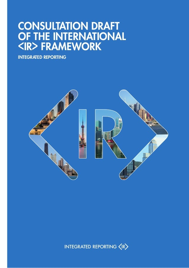 Consultation Draft of the International IR Framework  < >  Integrated Reporting