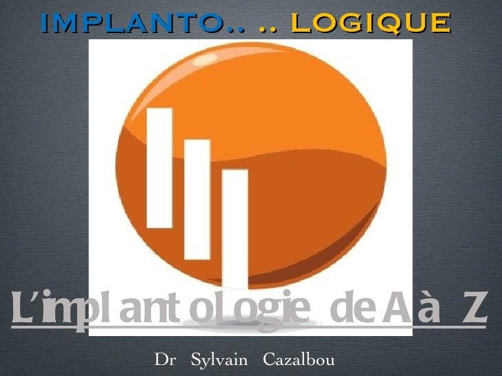 L'implantologie  de A à  Z Dr  Sylvain  Cazalbou