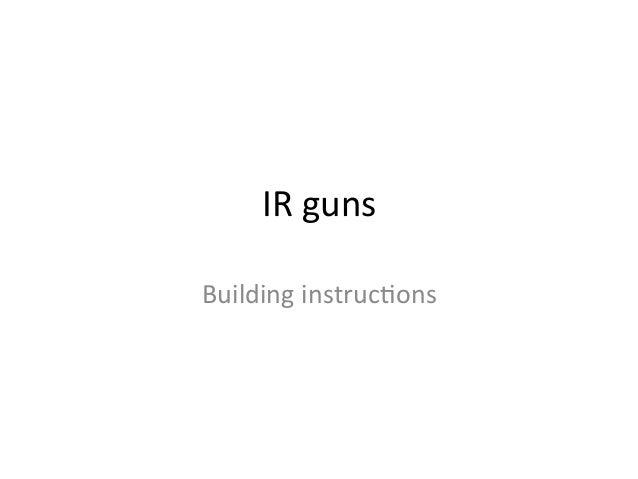 IR guns Building instruc/ons