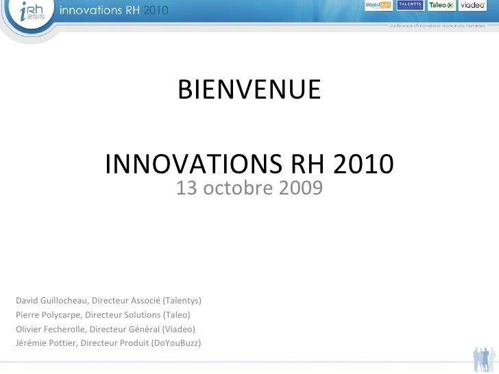 13 octobre 2009 BIENVENUE INNOVATIONS RH 2010 David Guillocheau, Directeur Associé (Talentys)  Pierre Polycarpe, Directeur...