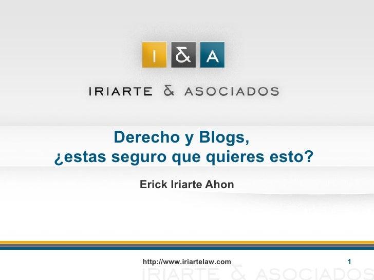 Derecho y Blogs,  ¿estas seguro que quieres esto? Erick Iriarte Ahon http://www.iriartelaw.com