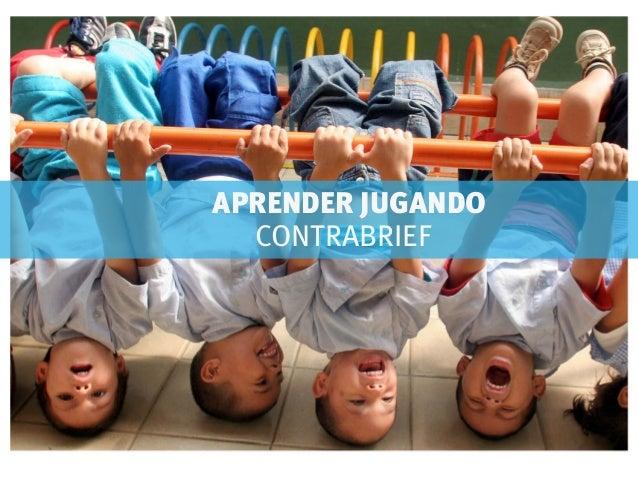 APRENDER JUGANDO  APRENDER JUGANDO      CONTRABRIEF     ContrabriefCamila Iribarren- Paulina Muena- Jenny Orjuela