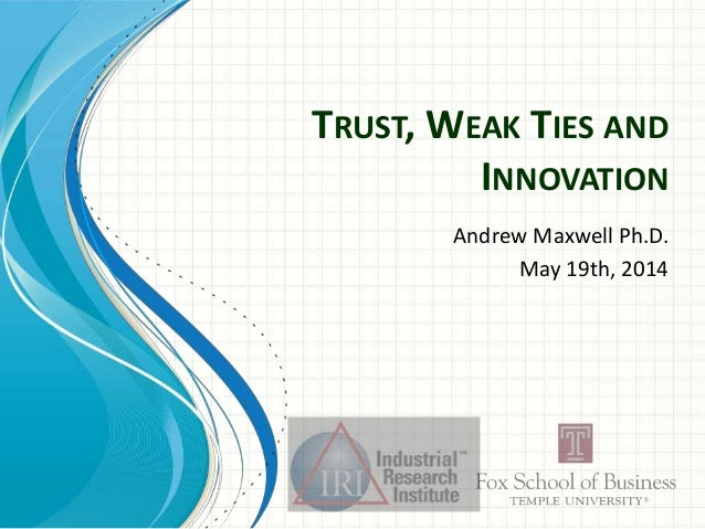 TRUST, WEAK TIES AND INNOVATION Andrew Maxwell Ph.D. May 19th, 2014