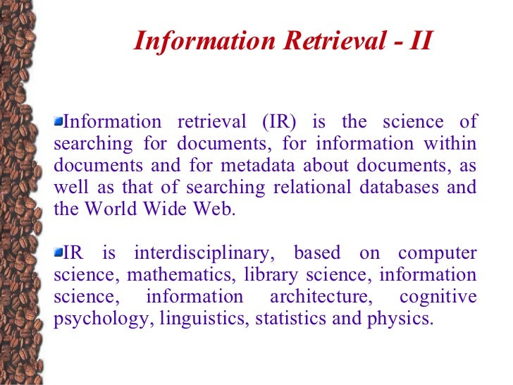 Information Retrieval - II <ul><li>Information retrieval (IR) is the science of searching for documents, for information w...