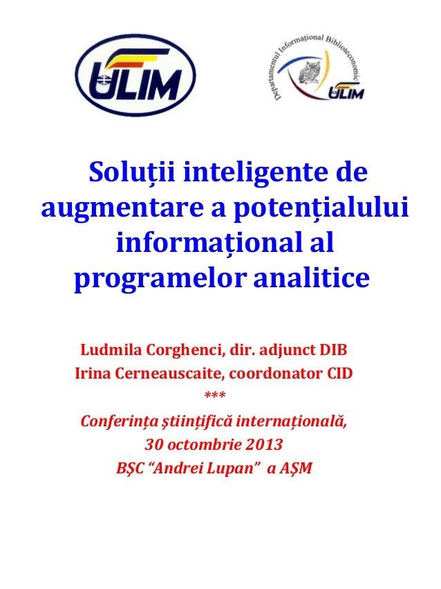 Soluţii inteligente de augmentare a potenţialului informaţional al programelor analitice   Ludmila Corghenci, dir. adjunc...
