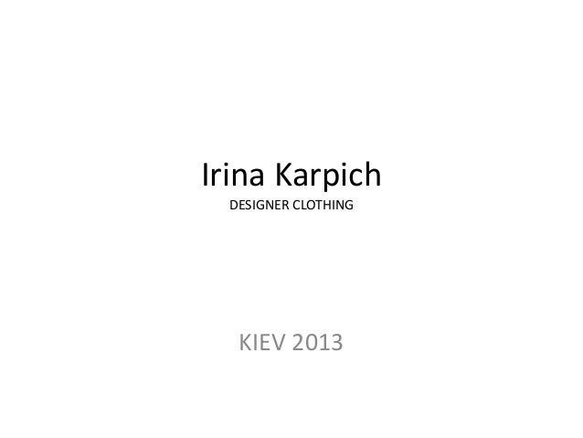 Irina KarpichDESIGNER CLOTHINGKIEV 2013