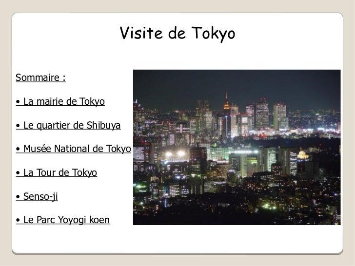 Visite de Tokyo Sommaire : •  La mairie de Tokyo •  Le quartier de Shibuya •  Musée National de Tokyo •  La Tour de Tokyo ...
