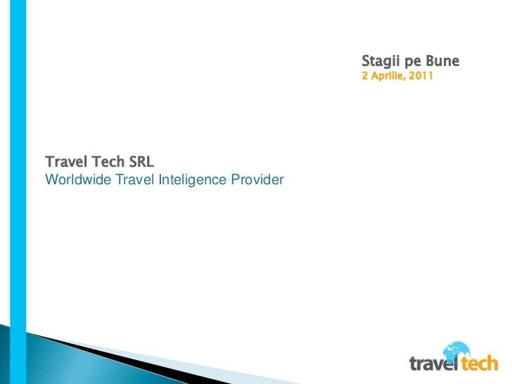 Stagii pe Bune                                        2 Aprilie, 2011Travel Tech SRLWorldwide Travel Inteligence Provider