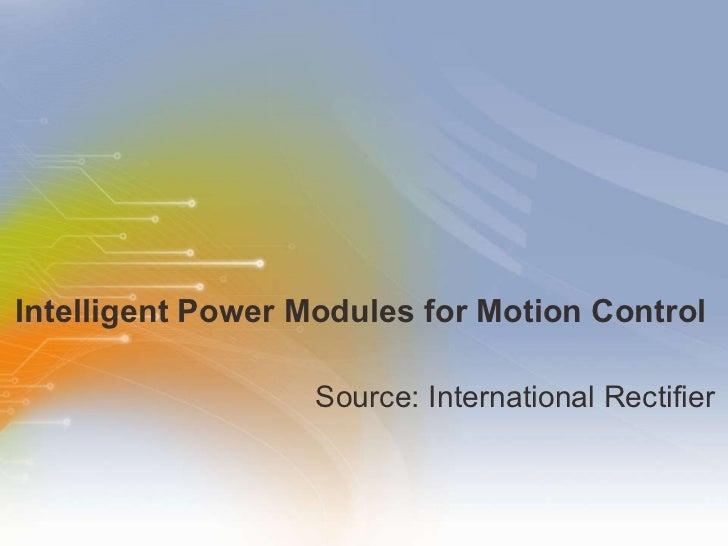 Intelligent Power Modules for Motion Control <ul><li>Source: International Rectifier </li></ul>