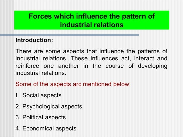 Introduction: There are some aspects that influence the patterns of industrial relations. These influences act, interact a...