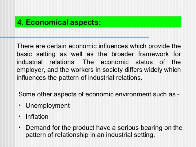 There are certain economic influences which provide the basic setting as well as the broader framework for industrial rela...