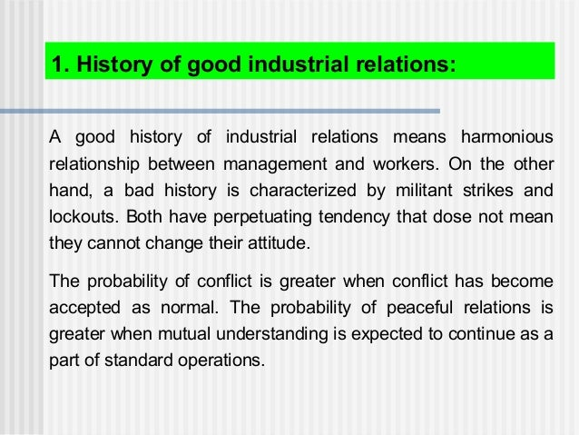 A good history of industrial relations means harmonious relationship between management and workers. On the other hand, a ...