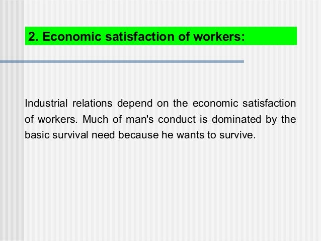 Industrial relations depend on the economic satisfaction of workers. Much of man's conduct is dominated by the basic survi...