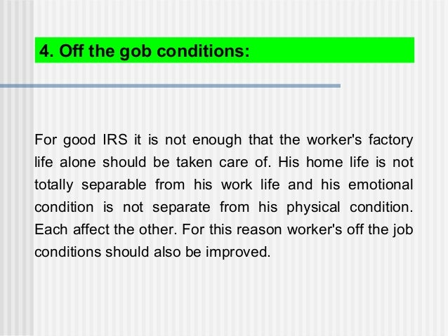 For good IRS it is not enough that the worker's factory life alone should be taken care of. His home life is not totally s...