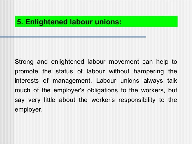 Strong and enlightened labour movement can help to promote the status of labour without hampering the interests of managem...